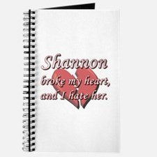 Shannon broke my heart and I hate her Journal