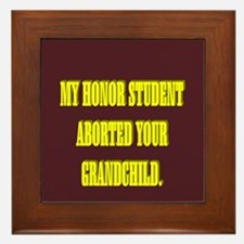 MY HONOR STUDENT ABORTED YOUR GRANDCHILD. Framed T