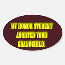 MY HONOR STUDENT ABORTED YOUR GRANDCHILD. Decal