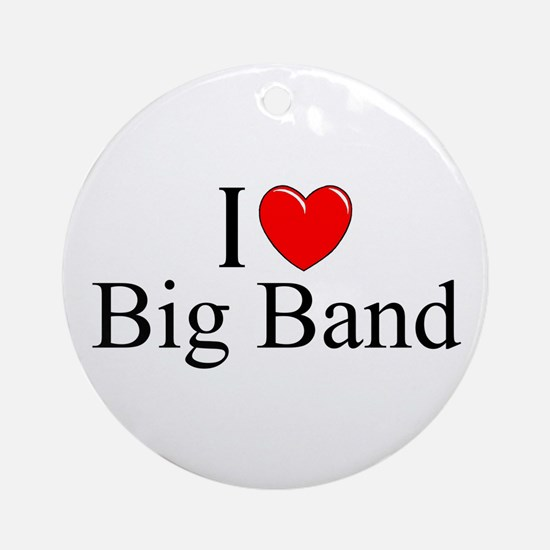 """I Love (Heart) Big Band"" Ornament (Round)"