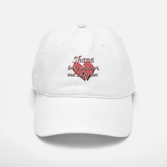 Shana broke my heart and I hate her Baseball Baseball Cap
