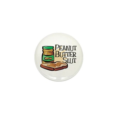Peanut Butter Slut Mini Button