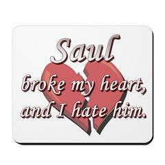Saul broke my heart and I hate him Mousepad