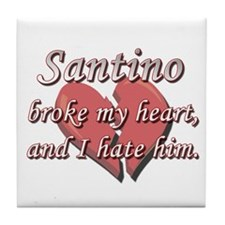 Santino broke my heart and I hate him Tile Coaster