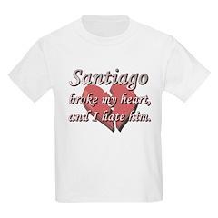 Santiago broke my heart and I hate him T-Shirt