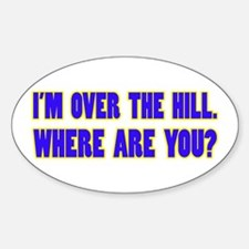 I'm Over the Hill Oval Decal