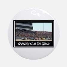 """""""I'd Rather Be At The Track"""" Ornament (Round)"""