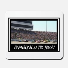 """""""I'd Rather Be At The Track"""" Mousepad"""