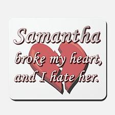Samantha broke my heart and I hate her Mousepad