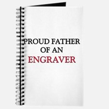 Proud Father Of An ENGRAVER Journal