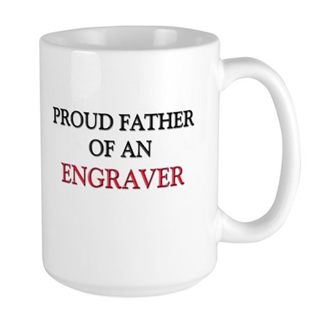 Proud Father Of An ENGRAVER Large Mug