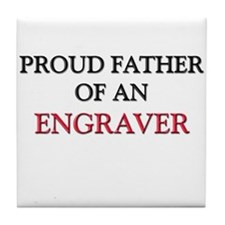 Proud Father Of An ENGRAVER Tile Coaster