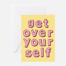 Get Over Yourself Greeting Card