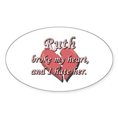 Ruth broke my heart and I hate her Oval Decal