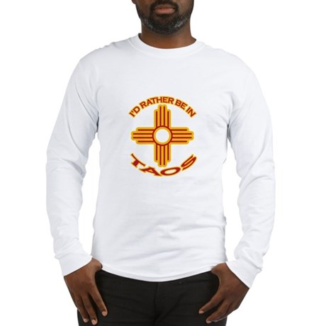 I'd Rather Be In Taos Long Sleeve T-Shirt