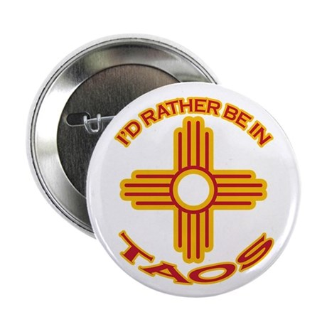 """I'd Rather Be In Taos 2.25"""" Button"""