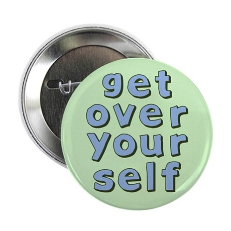 """Get Over Yourself 2.25"""" Button"""