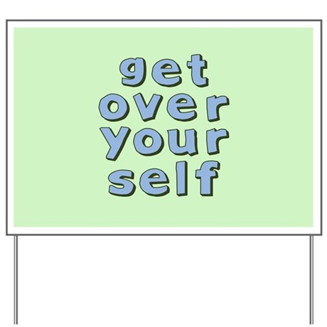 Get Over Yourself Yard Sign