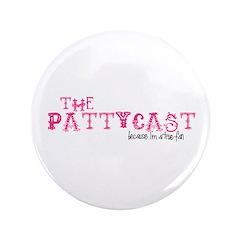 """PattyCast True Fan 3.5"""" Button"""