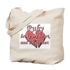 Ruby broke my heart and I hate her Tote Bag