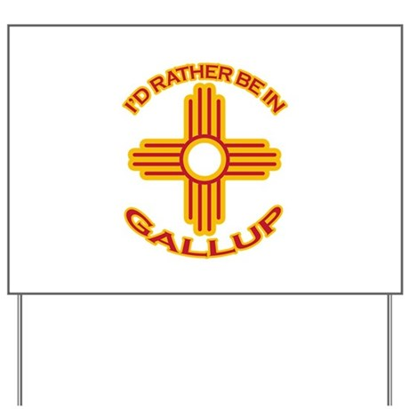 I'd Rather Be In Gallup Yard Sign