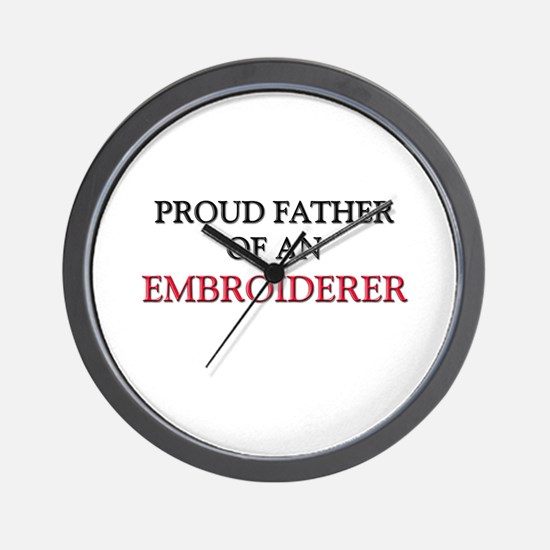 Proud Father Of An EMBROIDERER Wall Clock