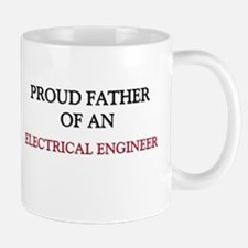 Proud Father Of An ELECTRICAL ENGINEER Mug