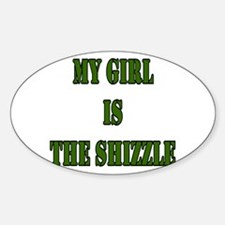 My girl is the shizzle Oval Decal