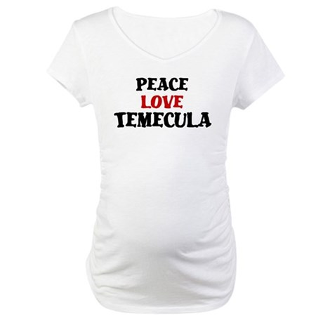 Peace Love Temecula Maternity T-Shirt