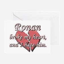 Ronan broke my heart and I hate him Greeting Card