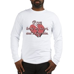 Ron broke my heart and I hate him Long Sleeve T-Sh