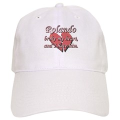 Rolando broke my heart and I hate him Baseball Cap