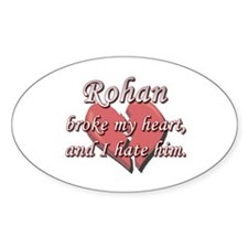 Rohan broke my heart and I hate him Oval Decal