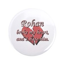 """Rohan broke my heart and I hate him 3.5"""" Button"""