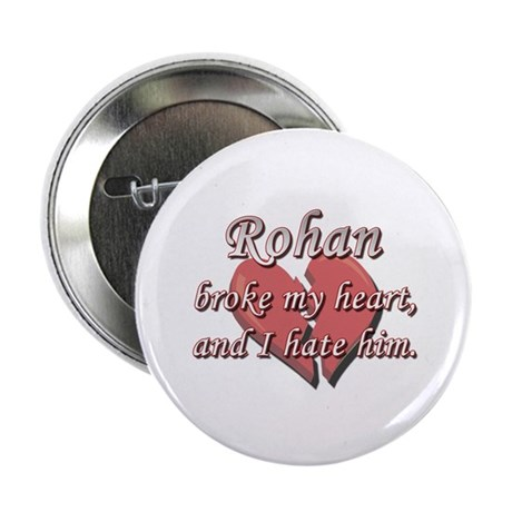 """Rohan broke my heart and I hate him 2.25"""" Button ("""