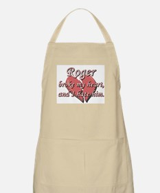 Roger broke my heart and I hate him BBQ Apron