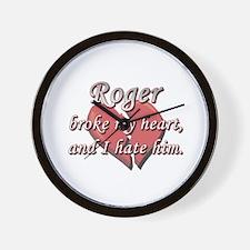 Roger broke my heart and I hate him Wall Clock