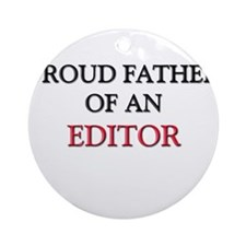 Proud Father Of An EDITOR Ornament (Round)