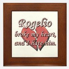 Rogelio broke my heart and I hate him Framed Tile