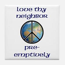 Love Thy Neighbor Pre-emptively Tile Coaster