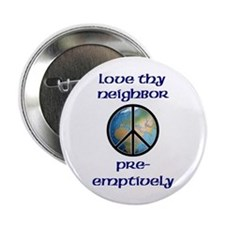 """Love Thy Neighbor Pre-emptively 2.25"""" Button (10 p"""