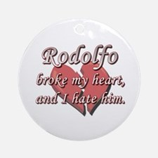 Rodolfo broke my heart and I hate him Ornament (Ro