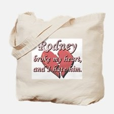 Rodney broke my heart and I hate him Tote Bag