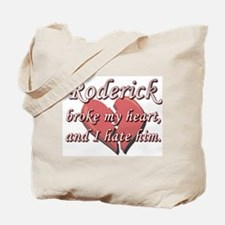 Roderick broke my heart and I hate him Tote Bag
