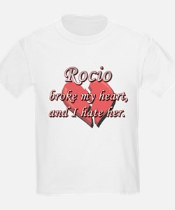 Rocio broke my heart and I hate her T-Shirt