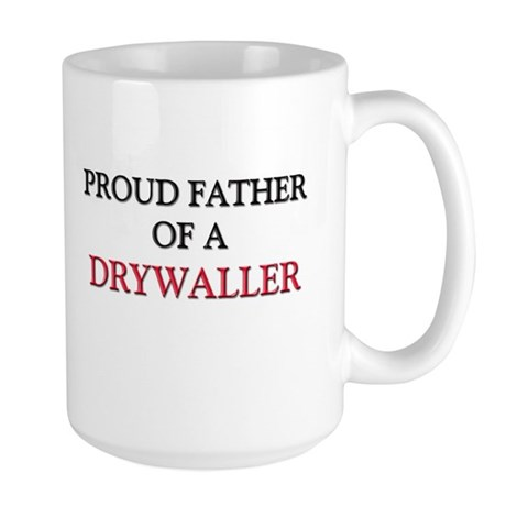 Proud Father Of A DRYWALLER Large Mug