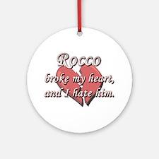 Rocco broke my heart and I hate him Ornament (Roun