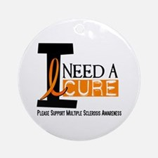 I Need A Cure MS Ornament (Round)