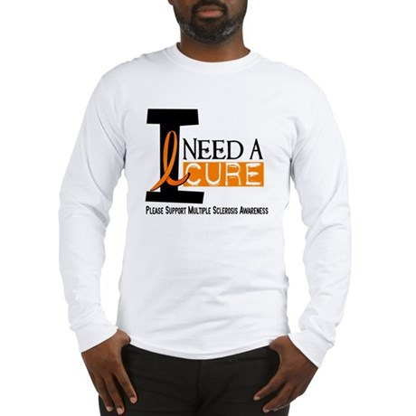 I Need A Cure MS Long Sleeve T-Shirt