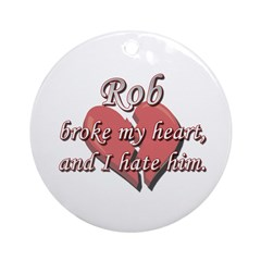 Rob broke my heart and I hate him Ornament (Round)